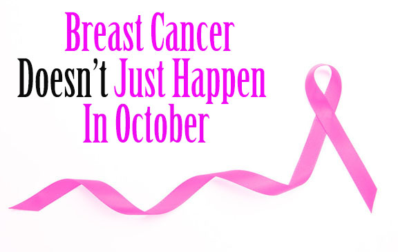 Breast Cancer Doesn't Just Happen In October